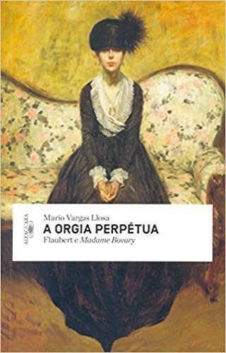 A Orgia Perpétua. Flaubert e Madame Bovary