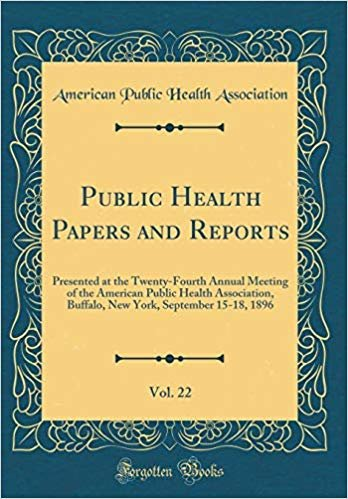Public Health Papers and Reports, Vol. 22: Presented at the Twenty-Fourth Annual Meeting of the American Public Health Association, Buffalo, New York, September 15-18, 1896 (Classic Reprint)