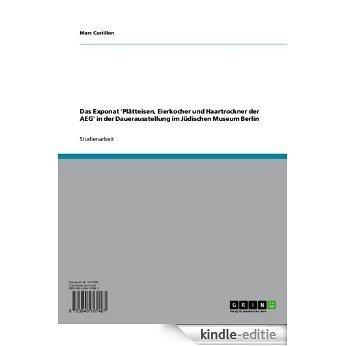 Das Exponat  'Plätteisen, Eierkocher und Haartrockner der AEG'  in der Dauerausstellung im Jüdischen Museum Berlin [Kindle-editie]