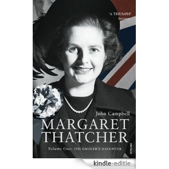 Margaret Thatcher: Volume One: The Grocer's Daughter: v. 1 [Kindle-editie]