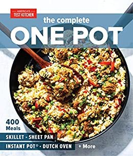 The Complete One Pot: 400 Meals for Your Skillet, Sheet Pan, Instant Pot®, Dutch Oven, and More (English Edition)