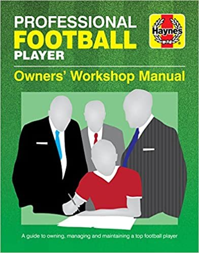 Professional Football Player Manual: A Guide to Owning, Managing and Maintaining a Top Football Player