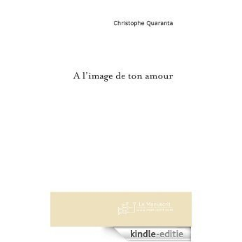 A l'image de ton amour (FICTION) [Kindle-editie]