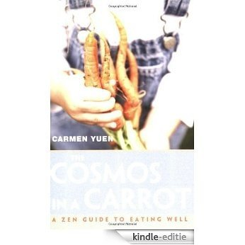 The Cosmos in a Carrot: A Zen Guide to Eating Well [Kindle-editie]