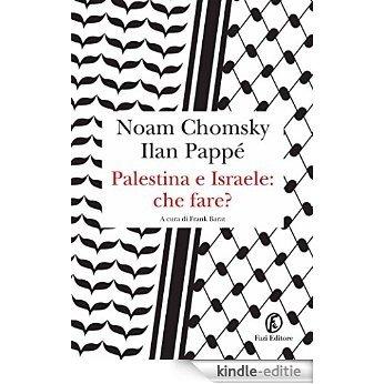Palestina e Israele: che fare? [Kindle-editie]