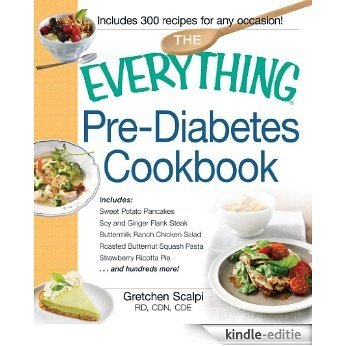 The Everything Pre-Diabetes Cookbook: Includes Sweet Potato Pancakes, Soy and Ginger Flank Steak, Buttermilk Ranch Chicken Salad, Roasted Butternut Squash ... Pie ...and hundreds more! (Everything®) [Kindle-editie]