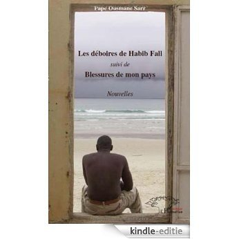 Deboires de Habib Fall (les) Suivi de Blessures de Mon Pays (Nouvelles) [Kindle-editie]