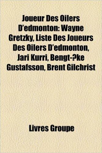 Joueur Des Oilers D'Edmonton: Wayne Gretzky, Liste Des Joueurs Des Oilers D'Edmonton, Jari Kurri, Bengt-Ake Gustafsson, Brent Gilchrist