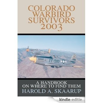 Colorado Warbird Survivors 2003:A Handbook on where to find them (English Edition) [Kindle-editie]