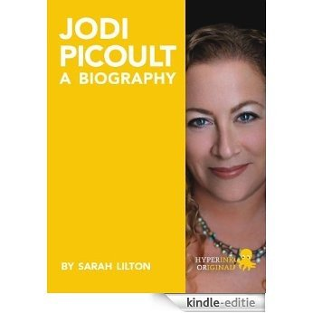 Biography of Jodi Picoult (Best-selling Author and Writer of Sing You Home and Lone Wolf) (English Edition) [Kindle-editie]