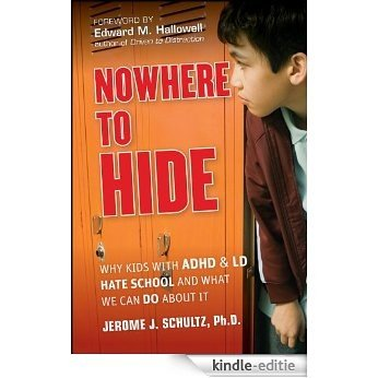 Nowhere to Hide: Why Kids with ADHD and LD Hate School and What We Can Do About It [Kindle-editie]