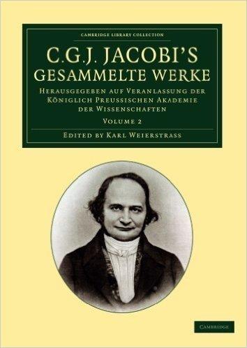 C. G. J. Jacobi's Gesammelte Werke: Herausgegeben auf Veranlassung der koeniglich preussischen Akademie der Wissenschaften (Cambridge Library Collection - Mathematics)