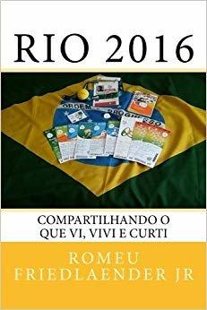 Rio 2016: Compartilhando O Que VI, Vivi E Curti