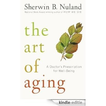 The Art of Aging: A Doctor's Prescription for Well-Being [Kindle-editie]