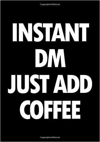 Instant DM just add coffee: Blank college ruled journal: Funny RPG themed note book for role playing gamers