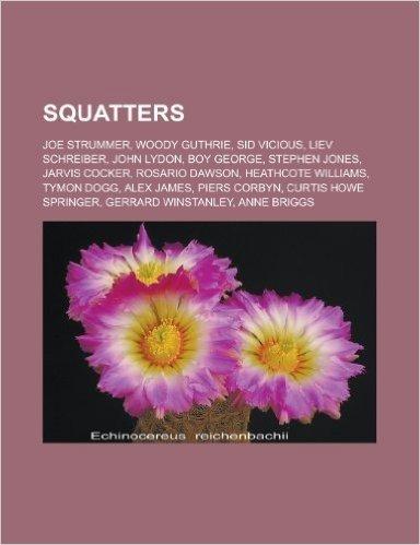 Squatters: Joe Strummer, Woody Guthrie, Sid Vicious, Liev Schreiber, John Lydon, Boy George, Stephen Jones, Jarvis Cocker, Rosari