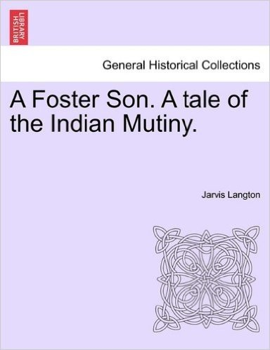 A Foster Son. a Tale of the Indian Mutiny.