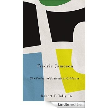 Fredric Jameson: The Project of Dialectical Criticism (Marxism and Culture) [Kindle-editie]