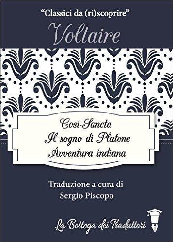 Il sogno di Platone-Avventura indiana-Così-Sancta: tre racconti di Voltaire
