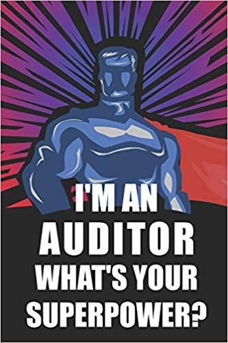 I'm An Auditor What's Your Superpower?: Notebook, Planner or Journal | Size 6 x 9"