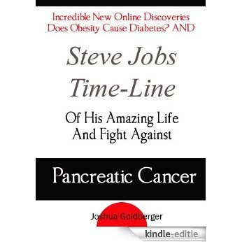Incredible New Online Discoveries Does Obesity Cause Diabetes? AND Steve Jobs Time-Line Of His Amazing Life And Fight Against Pancreatic Cancer (English Edition) [Kindle-editie]