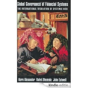 Global Governance of Financial Systems: The International Regulation of Systemic Risk (The CERF Monographs on Finance and the Economy) [Kindle-editie]