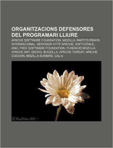 Organitzacions Defensores del Programari Lliure: Apache Software Foundation, Mozilla, Partits Pirata Internacional, Servidor HTTP Apache