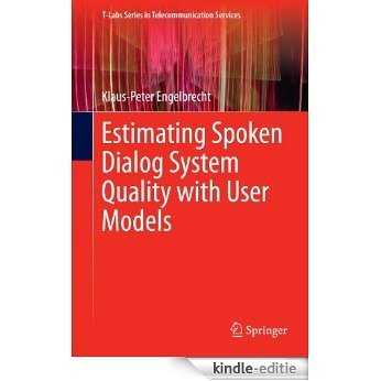 Estimating Spoken Dialog System Quality with User Models (T-Labs Series in Telecommunication Services) [Kindle-editie]