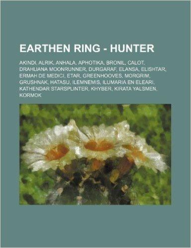 Earthen Ring - Hunter: Akindi, Alrik, Anhala, Aphotika, Bronil, Calot, Drahliana Moonrunner, Durgaraf, Elansa, Elishtar, Ermah de Medici, Eta