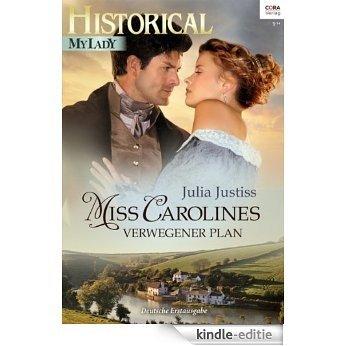 Miss Carolines verwegener Plan (Historical MyLady 551) (German Edition) [Kindle-editie]