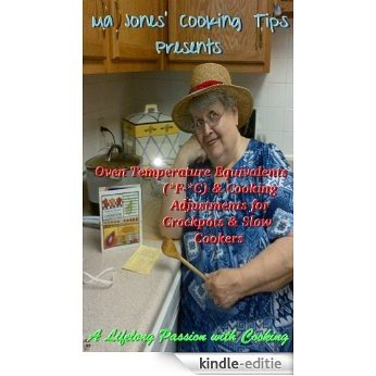 Ma Jones' Cooking Tips Presents: Oven Temperature Equivalents (*F-*C) & Cooking Adjustments for Crockpots & Slow Cookers (English Edition) [Kindle-editie]
