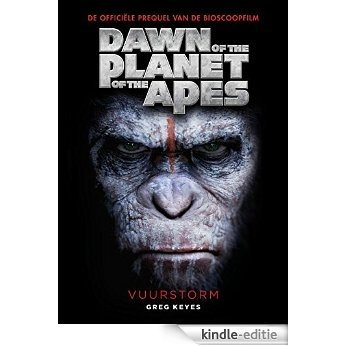 Vuurstorm (Dawn of the planet of the Apes) [Kindle-editie]