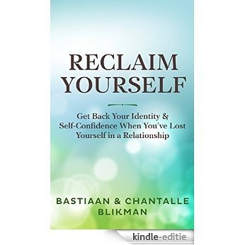 Reclaim Yourself: Get Back Your Identity and Self-Confidence When You've Lost Yourself in a Relationship (English Edition) [Kindle-editie]