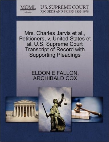 Mrs. Charles Jarvis et al., Petitioners, V. United States et al. U.S. Supreme Court Transcript of Record with Supporting Pleadings