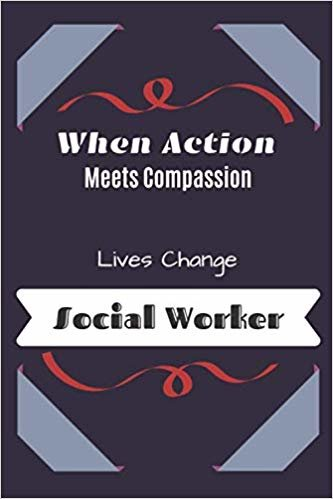When Action Meets Compassion Lives Change Social Worker: Blank Lined Funny Notebook, Sarcastic Humor, Joke Journal (110 pages 6 x 9)