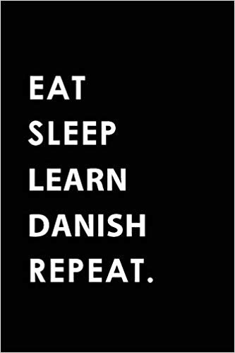 EAT SLEEP LEARN DANISH REPEAT: Blank Lined 6x9 LEARN DANISH Passion and Hobby Journal/Notebooks as Gift for the ones who eat, sleep and live it forever.