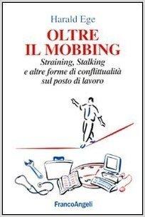 Oltre il mobbing. Straining, stalking e altre forme di conflittualità sul posto di lavoro
