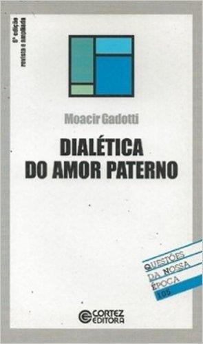 Dialética Do Amor Paterno - Coleção Questões Da Nossa Época 105