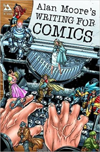 Alan Moore's Writing For Comics Volume 1