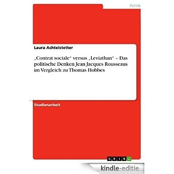 """Contrat sociale"" versus ""Leviathan"" - Das politische Denken Jean Jacques Rousseaus im Vergleich zu Thomas Hobbes [Kindle-editie]"