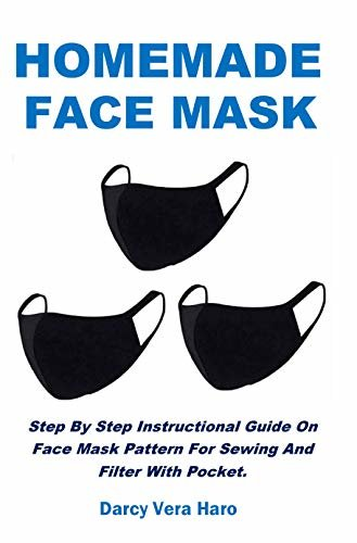 HOMEMADE FACE MASK: Step By Step Instructional Guide On Face Mask Pattern For Sewing And Filter With Pocket. (English Edition)