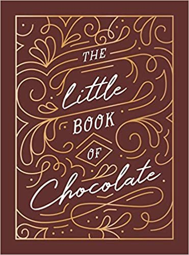 The Little Book of Chocolate: A Rich Collection of Quotes, Facts and Recipes for Chocolate Lovers