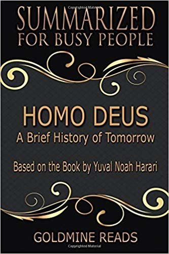 Homo Deus - Summarized for Busy People: A Brief History of Tomorrow: Based on the Book by Yuval Noah Harari