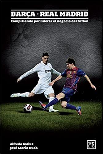 Barça--Real Madrid: Compitiendo Por Liderar El Negocio del Fútbol (Viva)