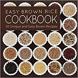 Easy Brown Rice Cookbook: 50 Unique and Easy Brown Rice Recipes (2nd Edition)
