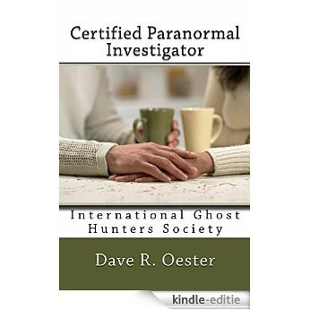 Certified Paranormal Investigator: International Ghost Hunters Society Home Study Course (English Edition) [Kindle-editie]