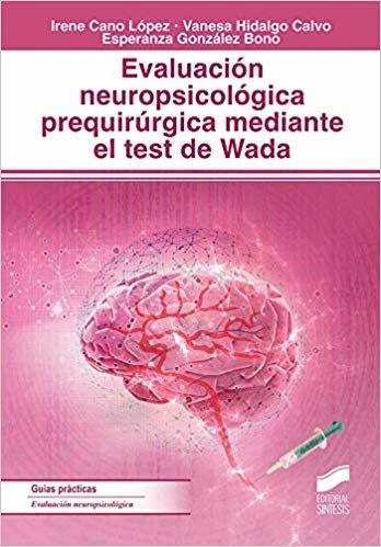 Evaluación neuropsicológica prequirúrgica mediante el test de Wada (Biblioteca de Neuropsicología)