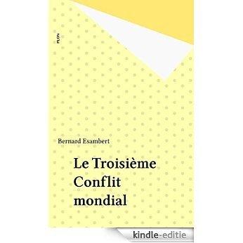 Le Troisième Conflit mondial (Plon) [Kindle-editie]