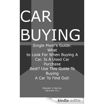 Car Buying; Single Mom's Guide, What to Look For When Buying A Car. Is A Used Car Purchase Best? Use This Guide To Buying A Car To Find Out! (English Edition) [Kindle-editie]