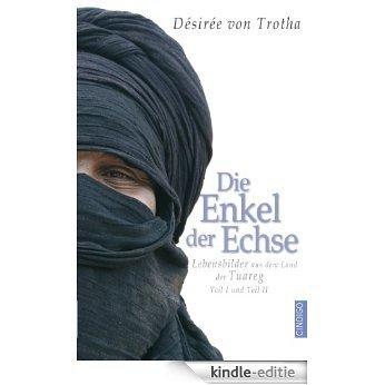 Die Enkel der Echse, Teil 1 und Teil 2: Lebensbilder aus dem Land der Tuareg (German Edition) [Kindle-editie]